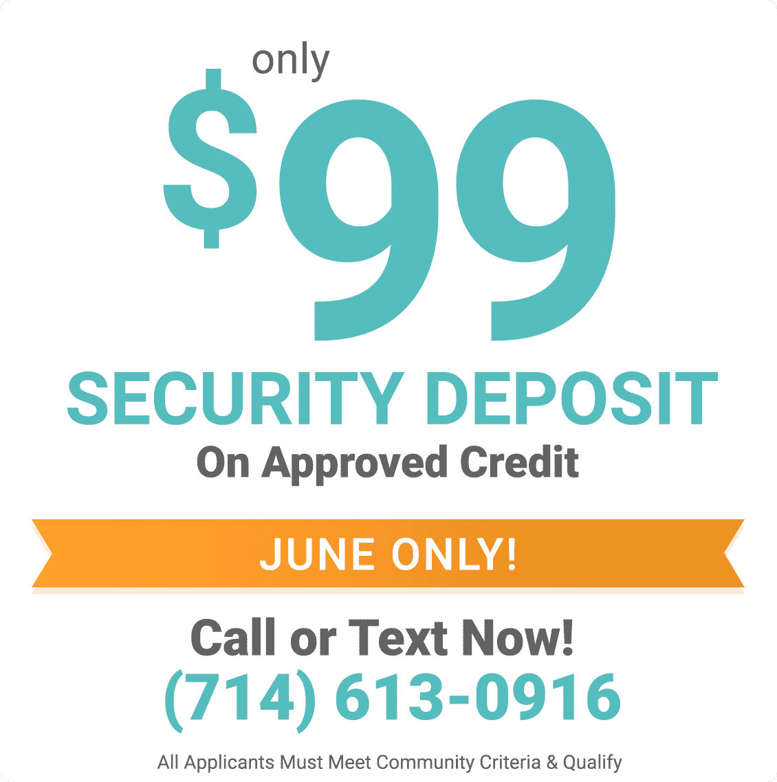Only $99 security deposit on approved credit